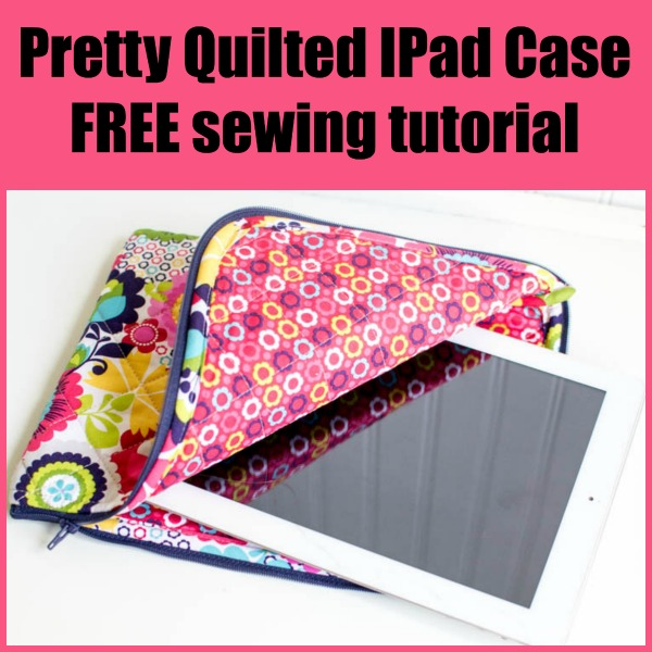 Pretty Quilted IPad Case FREE sewing tutorial